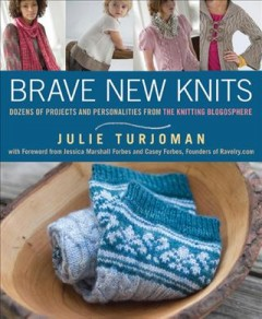 Brave new knits : 26 projects and personalities from the knitting blogosphere cover image