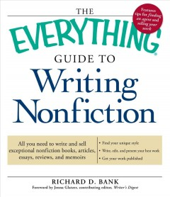 The everything guide to writing nonfiction : all you need to know to write and sell exceptional nonfiction books, articles, essays, reviews, and memoirs cover image