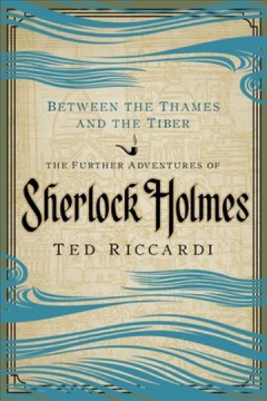 Between the Thames and the Tiber : the further adventures of Sherlock Holmes in Britain and the Italian peninsula cover image