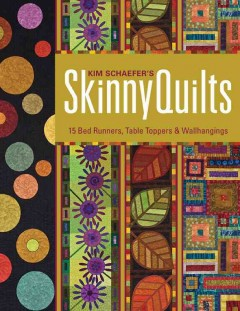 Kim Schaefer's skinny quilts : 15 bed runners, table toppers & wallhangings cover image