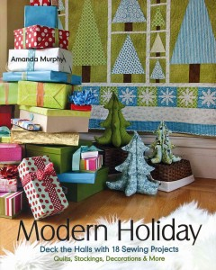 Modern holiday : deck the halls with 18 sewing projects : quilts, stockings, decorations & more cover image