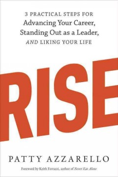 Rise : 3 practical steps for advancing your career, standing out as a leader, and liking your life cover image