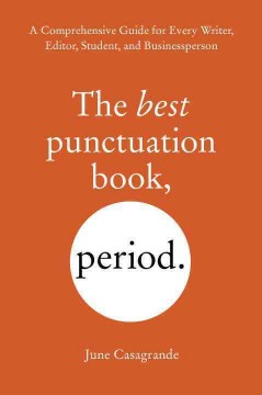 The best punctuation book, period. : a comprehensive guide for every writer, editor, student, and businessperson cover image
