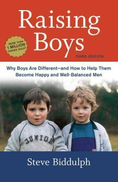 Raising boys  Why boys are different--and how to help them become happy and well-balanced men cover image