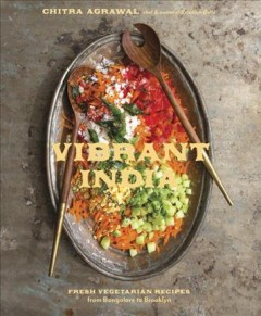 Vibrant India : fresh vegetarian recipes from Bangalore to Brooklyn cover image