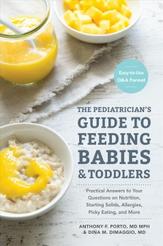 The pediatrician's guide to feeding babies and toddlers : practical answers to your questions on nutrition, starting solids, allergies, picky eating, and more cover image