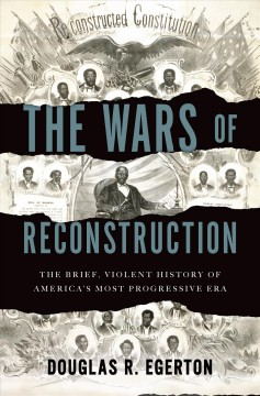 The wars of Reconstruction : the brief, violent history of America's most progressive era cover image