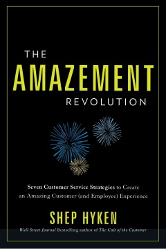 The amazement revolution : seven customer service strategies to create an amazing customer (and employee) experience cover image