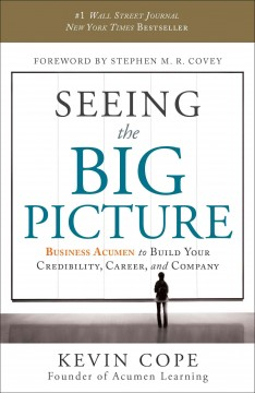 Seeing the big picture : business acumen to build your credibility, career, and company cover image