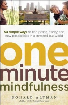 One-minute mindfulness : 50 simple ways to find peace, clarity, and new possibilities in a stressed-out world cover image