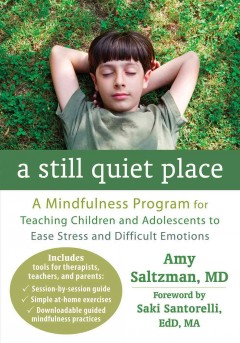 A still quiet place a mindfulness program for teaching children and adolescents to ease stress and difficult emotions cover image