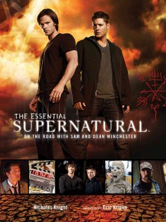 The essential Supernatural : on the road with Sam and Dean Winchester cover image