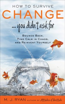 How to survive change...you didn't askfFor bounce back, find calm in chaos, and reinvent yourself cover image