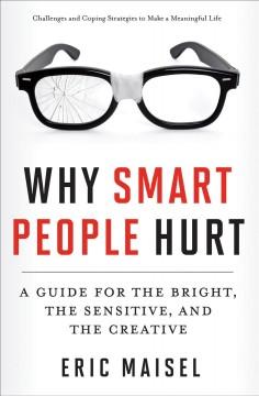 Why smart people hurt : a guide for the bright, the sensitive, and the creative cover image