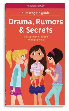 A smart girl's guide, drama, rumors & secrets : staying true to yourself in changing times cover image