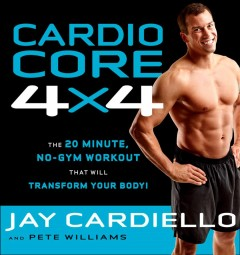 Cardio core 4 x 4 : the 20 minute, no-gym workout that will transform your body! cover image
