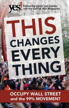 This changes everything : Occupy Wall Street and the 99% movement cover image