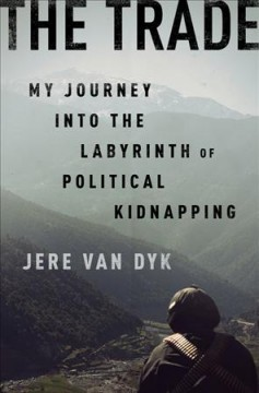 The trade : my journey into the labyrinth of political kidnapping cover image