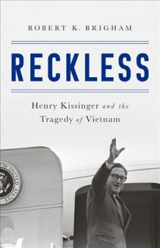 Reckless : Henry Kissinger and the tragedy of Vietnam cover image
