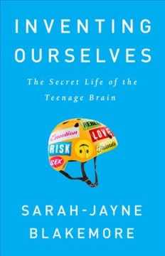 Inventing ourselves : the secret life of the teenage brain cover image