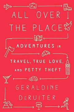 All over the place : adventures in travel, true love, and petty theft cover image