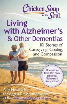 Chicken soup for the soul : living with Alzheimer's & other dementias : 101 stories of caregiving, coping, and compassion cover image
