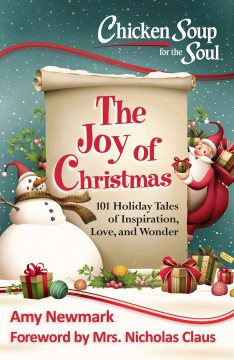 Chicken soup for the soul : the joy of Christmas : 101 holiday tales of inspiration, love and wonder cover image