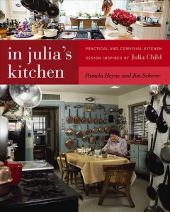 In Julia's kitchen : practical and convivial kitchen design inspired by Julia Child cover image