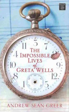 The impossible lives of Greta Wells cover image