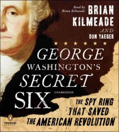George Washington's secret six the spy ring that saved the American Revolution cover image
