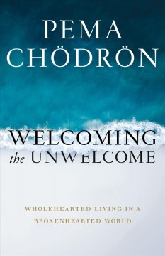 Welcoming the unwelcome : wholehearted living in a brokenhearted world cover image
