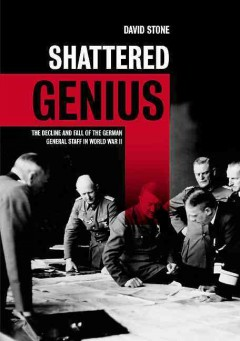 Shattered genius : the decline and fall of the German general staff in World War II cover image