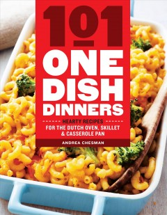 101 one-dish dinners : hearty recipes for the dutch oven, skillet, and casserole pan cover image