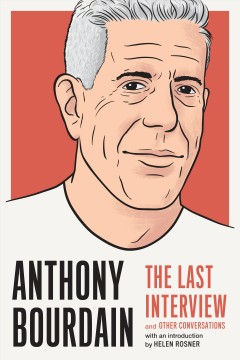 Anthony Bourdain : the last interview and other conversations cover image