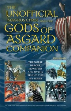 The unofficial Magnus Chase and the Gods of Asgard companion : the Norse heroes, monsters and myths behind the hit series cover image
