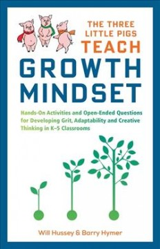 The three little pigs teach growth mindset : hands-on activities and open-ended questions for developing grit, adaptability and creative thinking in K-5 classrooms cover image