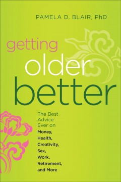 Getting older better the best advice ever on money, health, creativity, sex, work, retirement, and more cover image