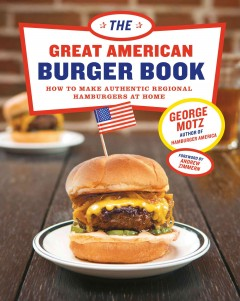 The great American burger book how to make authentic regional hamburgers at home cover image