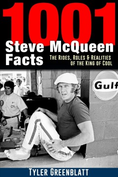 1001 Steve McQueen facts : the rides, roles, and realities of the King of Cool cover image