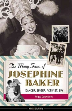 The many faces of Josephine Baker : dancer, singer, activist, spy cover image