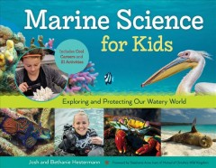 Marine science for kids : exploring and protecting our watery world : includes cool careers and 21 activities cover image