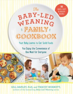 The baby-led weaning family cookbook : your baby learns to eat solid foods, you enjoy the convenience of one meal for everyone cover image