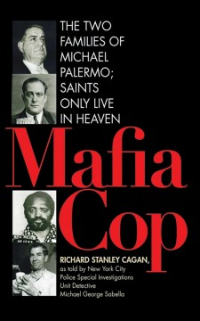 Mafia cop : the two families of Michael Palermo : saints only live in heaven cover image