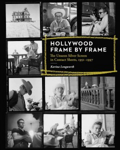 Hollywood frame by frame : the unseen silver screen in contact sheets, 1915-1997 cover image