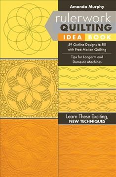 Rulerwork quilting idea book : 59 outline designs to fill with free-motion quilting, tips for longarm and domestic machines cover image