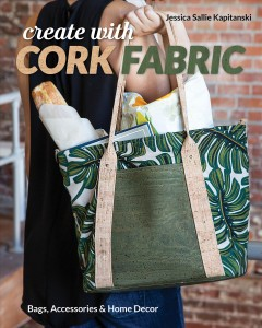 Create with cork fabric : sew 17 upscale projects; bags, accessories & home decor cover image