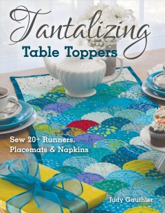 Tantalizing table toppers : sew 20 + runners, place mats & napkins cover image