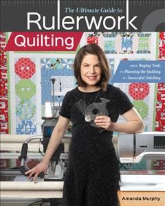 The ultimate guide to rulerwork quilting : from buying tools to planning the quilting to successful stitching cover image