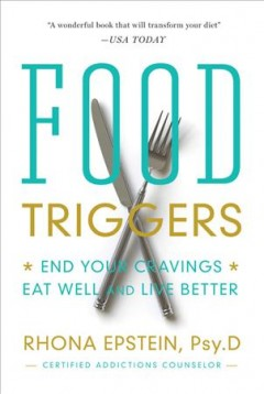 Food triggers : end your cravings, eat well, and live better cover image