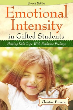 Emotional intensity in gifted students : helping kids cope with explosive feelings cover image